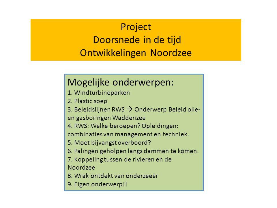 Mogelijke onderwerpen: 1. Windturbineparken 2. Plastic soep 3. Beleidslijnen RWS  Onderwerp Beleid olie- en gasboringen Waddenzee 4. RWS: Welke beroe