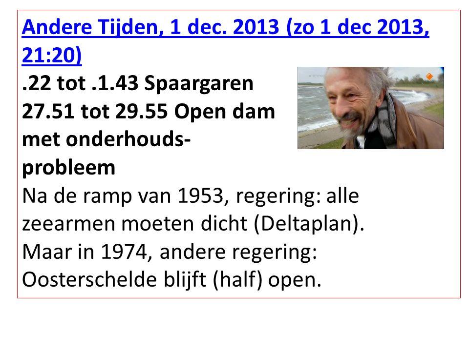 Andere Tijden, 1 dec. 2013 (zo 1 dec 2013, 21:20).22 tot.1.43 Spaargaren 27.51 tot 29.55 Open dam met onderhouds- probleem Na de ramp van 1953, regeri