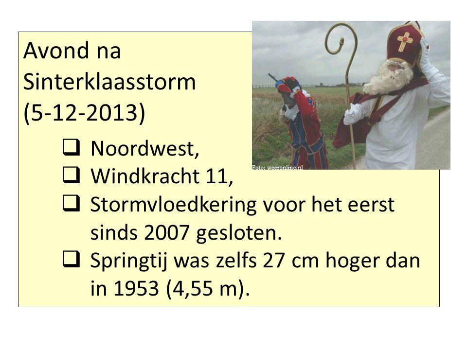 Avond na Sinterklaasstorm (5-12-2013)  Noordwest,  Windkracht 11,  Stormvloedkering voor het eerst sinds 2007 gesloten.  Springtij was zelfs 27 cm
