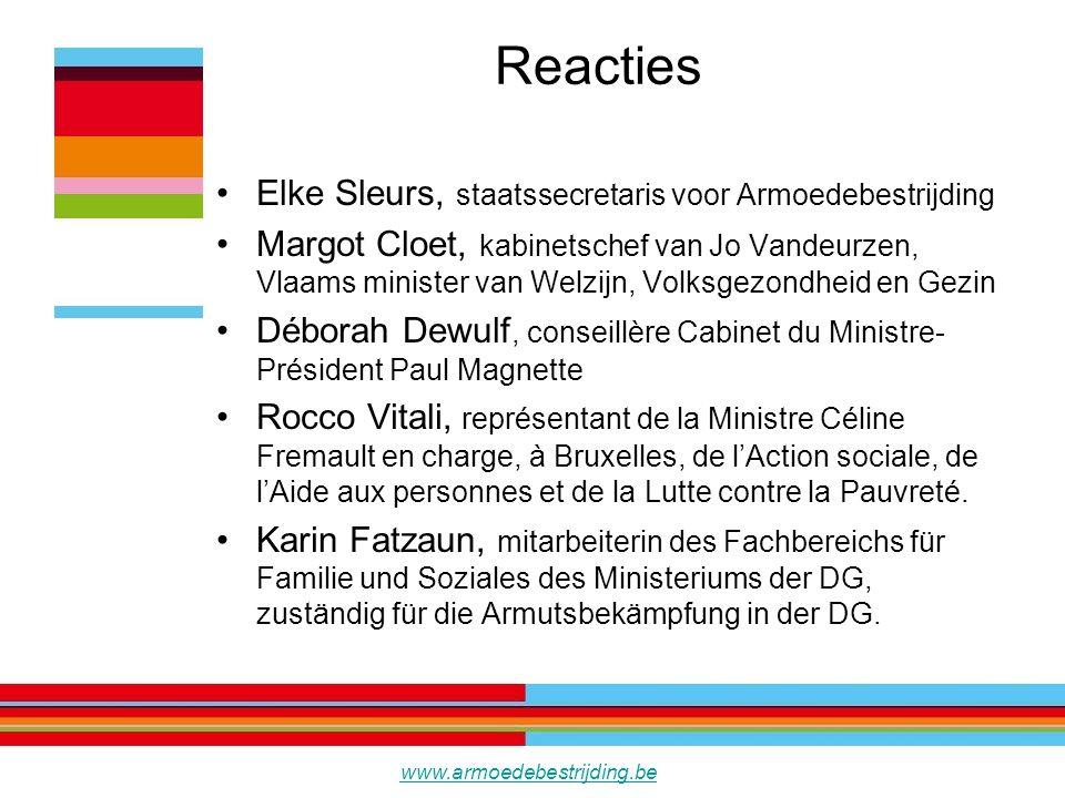 Reacties Elke Sleurs, staatssecretaris voor Armoedebestrijding Margot Cloet, kabinetschef van Jo Vandeurzen, Vlaams minister van Welzijn, Volksgezondheid en Gezin Déborah Dewulf, conseillère Cabinet du Ministre- Président Paul Magnette Rocco Vitali, représentant de la Ministre Céline Fremault en charge, à Bruxelles, de l'Action sociale, de l'Aide aux personnes et de la Lutte contre la Pauvreté.