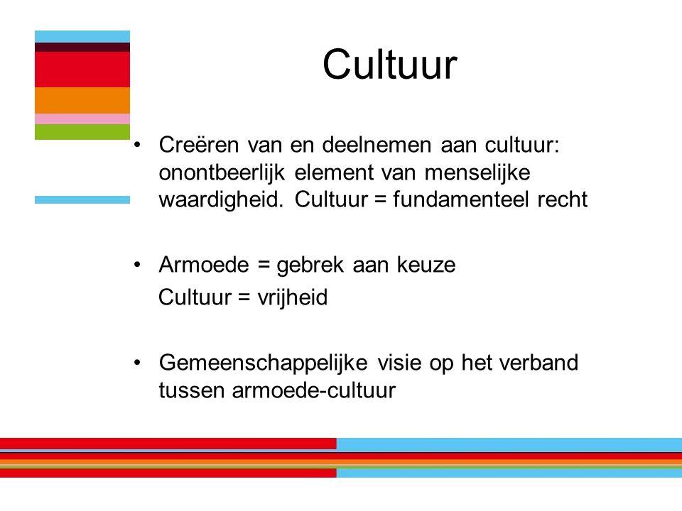 Cultuur Creëren van en deelnemen aan cultuur: onontbeerlijk element van menselijke waardigheid. Cultuur = fundamenteel recht Armoede = gebrek aan keuz
