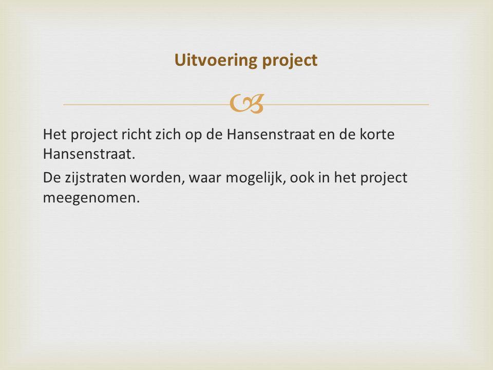  Het project richt zich op de Hansenstraat en de korte Hansenstraat. De zijstraten worden, waar mogelijk, ook in het project meegenomen. Uitvoering p