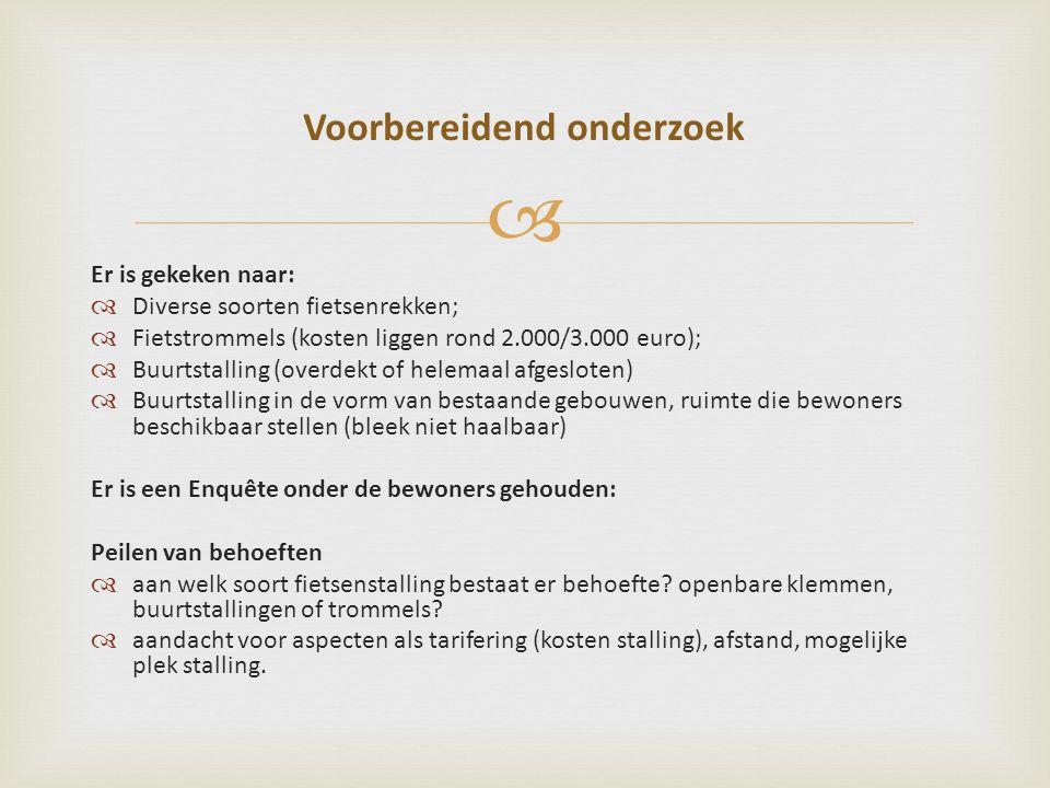  Voorbereidend onderzoek Er is gekeken naar:  Diverse soorten fietsenrekken;  Fietstrommels (kosten liggen rond 2.000/3.000 euro);  Buurtstalling