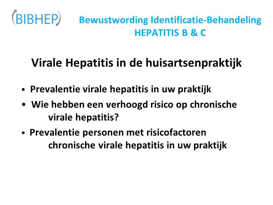 Bewustwording Identificatie-Behandeling HEPATITIS B & C Virale Hepatitis in de huisartsenpraktijk Prevalentie virale hepatitis in uw praktijk Wie hebben een verhoogd risico op chronische virale hepatitis.