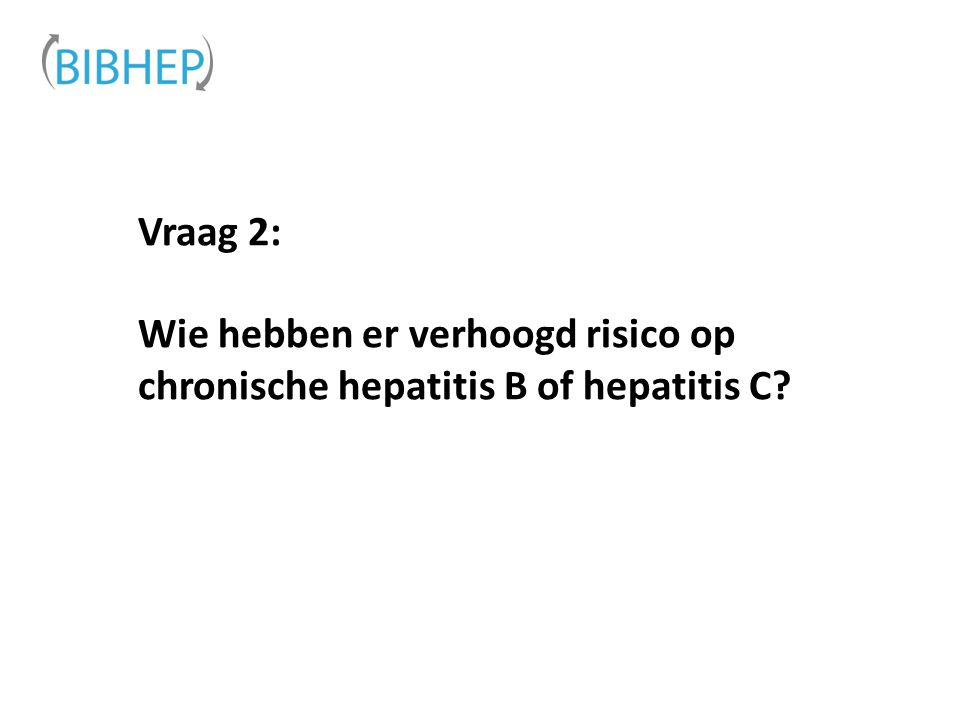 3 Risicogroepen chronische HBV - HCVAantal / praktijk 1 e generatie migranten*105- 300 Personen met ALAT > 60 IU/L92 Personen met een Risicocontact20 - HIV 2 - i.v.