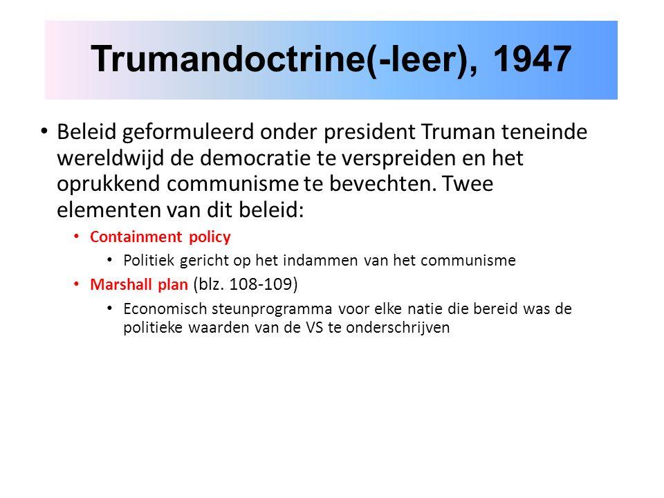 Beleid geformuleerd onder president Truman teneinde wereldwijd de democratie te verspreiden en het oprukkend communisme te bevechten.