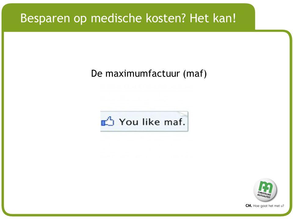 # Besparen op medische kosten? Het kan! De maximumfactuur (maf)