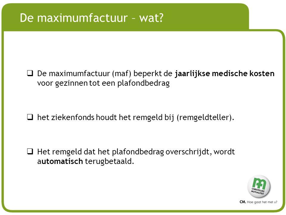 # De maximumfactuur – wat?  De maximumfactuur (maf) beperkt de jaarlijkse medische kosten voor gezinnen tot een plafondbedrag  het ziekenfonds houdt