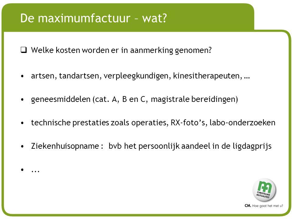 # De maximumfactuur – wat?  Welke kosten worden er in aanmerking genomen? artsen, tandartsen, verpleegkundigen, kinesitherapeuten, … geneesmiddelen (