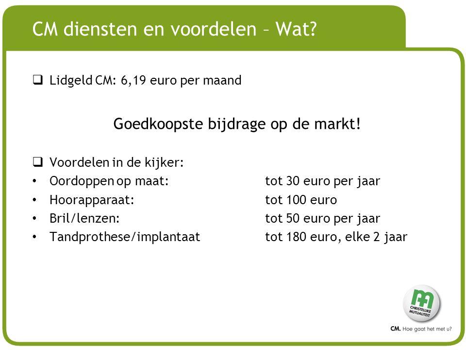 # CM diensten en voordelen – Wat?  Lidgeld CM: 6,19 euro per maand Goedkoopste bijdrage op de markt!  Voordelen in de kijker: Oordoppen op maat: tot
