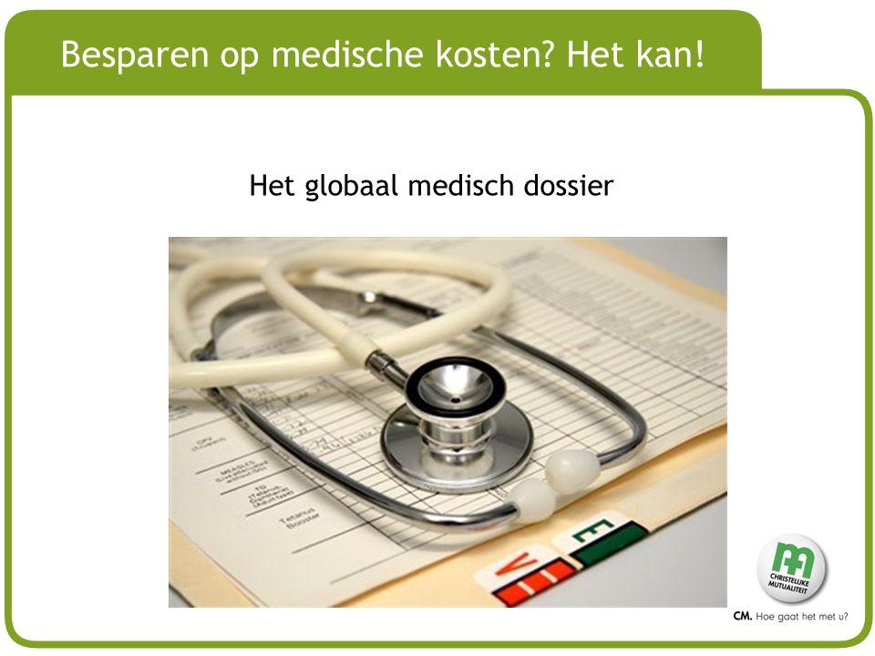 # Besparen op medische kosten? Het kan! Het globaal medisch dossier