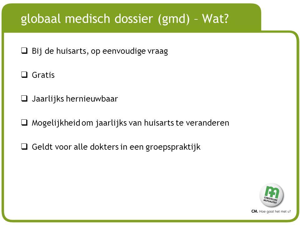 # globaal medisch dossier (gmd) – Wat?  Bij de huisarts, op eenvoudige vraag  Gratis  Jaarlijks hernieuwbaar  Mogelijkheid om jaarlijks van huisar