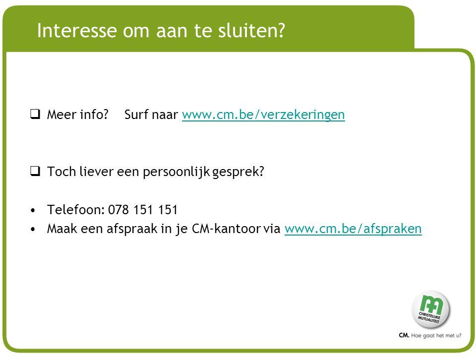 # Interesse om aan te sluiten?  Meer info? Surf naar www.cm.be/verzekeringenwww.cm.be/verzekeringen  Toch liever een persoonlijk gesprek? Telefoon: