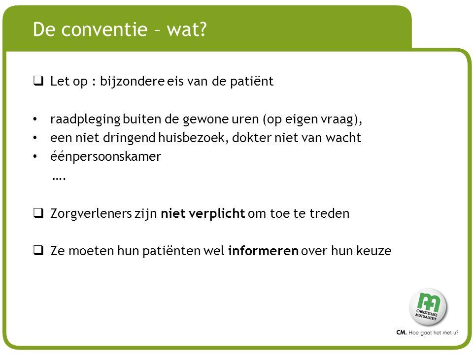 # De conventie – wat?  Let op : bijzondere eis van de patiënt raadpleging buiten de gewone uren (op eigen vraag), een niet dringend huisbezoek, dokte