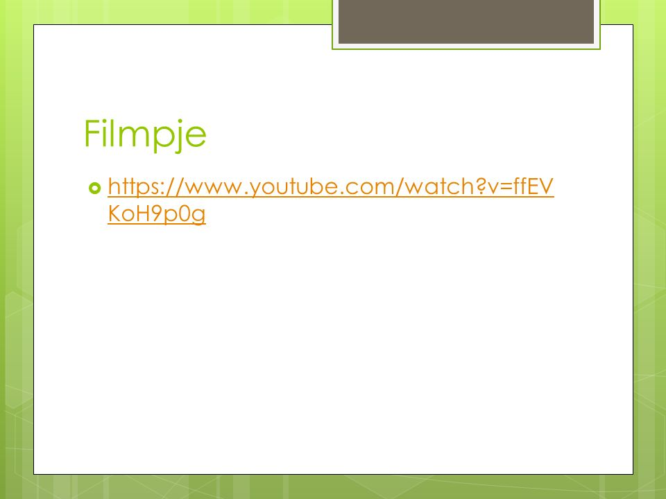 Filmpje  https://www.youtube.com/watch?v=ffEV KoH9p0g https://www.youtube.com/watch?v=ffEV KoH9p0g