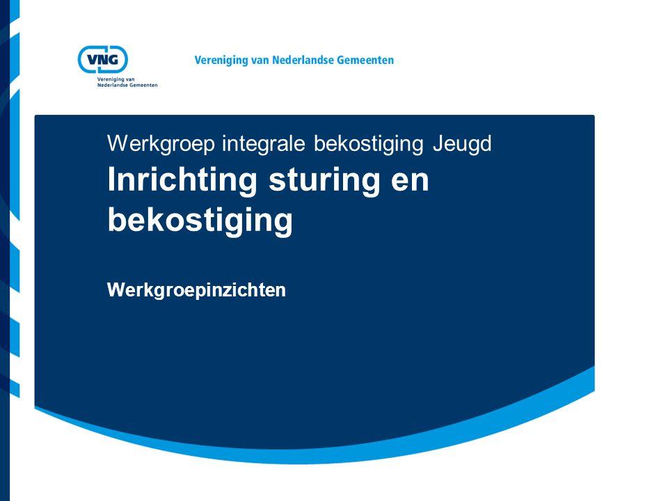 Werkgroep integrale bekostiging Jeugd Inrichting sturing en bekostiging Werkgroepinzichten
