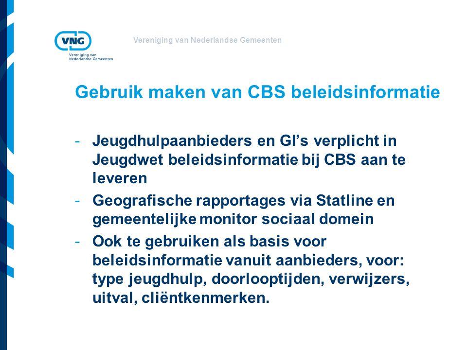 Vereniging van Nederlandse Gemeenten Gebruik maken van CBS beleidsinformatie -Jeugdhulpaanbieders en GI's verplicht in Jeugdwet beleidsinformatie bij CBS aan te leveren -Geografische rapportages via Statline en gemeentelijke monitor sociaal domein -Ook te gebruiken als basis voor beleidsinformatie vanuit aanbieders, voor: type jeugdhulp, doorlooptijden, verwijzers, uitval, cliëntkenmerken.