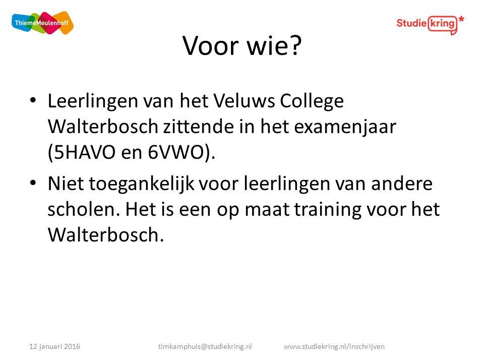 Voor wie. Leerlingen van het Veluws College Walterbosch zittende in het examenjaar (5HAVO en 6VWO).