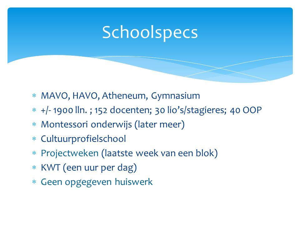  MAVO, HAVO, Atheneum, Gymnasium  +/- 1900 lln. ; 152 docenten; 30 lio's/stagieres; 40 OOP  Montessori onderwijs (later meer)  Cultuurprofielschoo