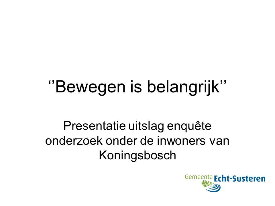 ''Bewegen is belangrijk'' Presentatie uitslag enquête onderzoek onder de inwoners van Koningsbosch