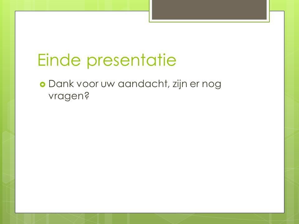 Einde presentatie  Dank voor uw aandacht, zijn er nog vragen?