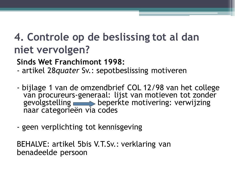 4. Controle op de beslissing tot al dan niet vervolgen? Sinds Wet Franchimont 1998: - artikel 28quater Sv.: sepotbeslissing motiveren - bijlage 1 van