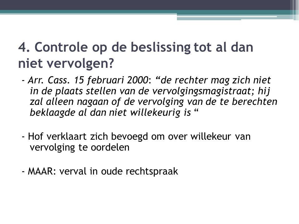 """4. Controle op de beslissing tot al dan niet vervolgen? - Arr. Cass. 15 februari 2000: """"de rechter mag zich niet in de plaats stellen van de vervolgin"""