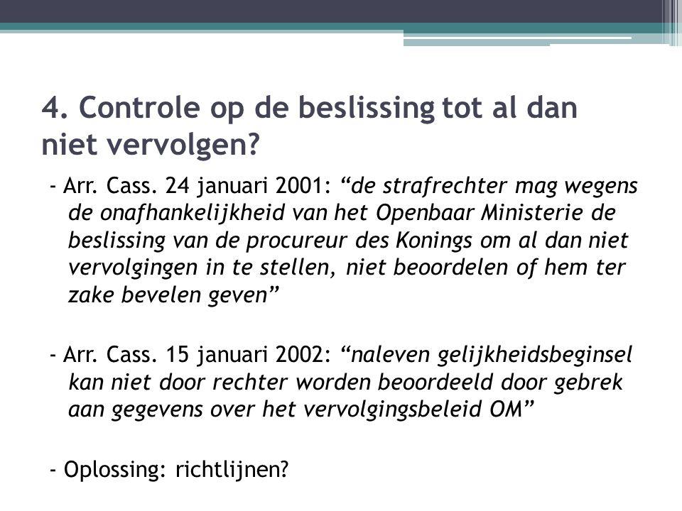 """4. Controle op de beslissing tot al dan niet vervolgen? - Arr. Cass. 24 januari 2001: """"de strafrechter mag wegens de onafhankelijkheid van het Openbaa"""