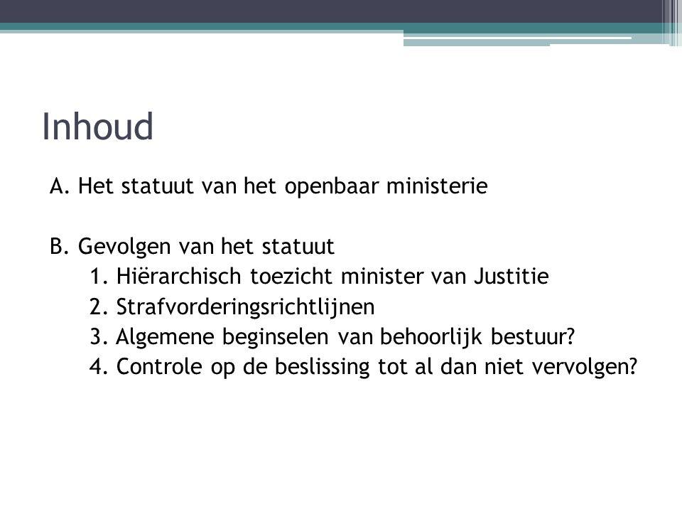 Inhoud A. Het statuut van het openbaar ministerie B. Gevolgen van het statuut 1. Hiërarchisch toezicht minister van Justitie 2. Strafvorderingsrichtli