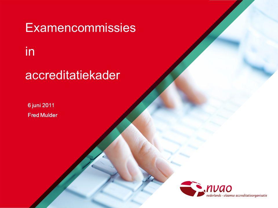 Examencommissies in accreditatiekader 6 juni 2011 Fred Mulder