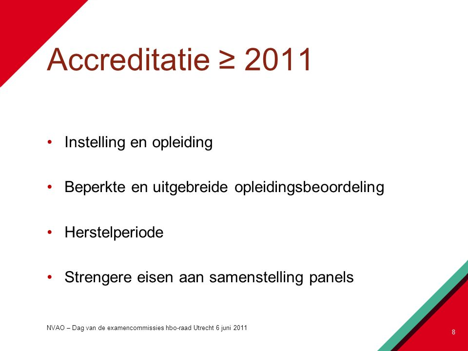 Accreditatie ≥ 2011 Instelling en opleiding Beperkte en uitgebreide opleidingsbeoordeling Herstelperiode Strengere eisen aan samenstelling panels NVAO