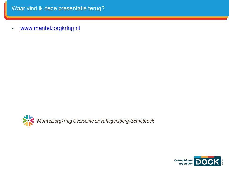 -www.mantelzorgkring.nlwww.mantelzorgkring.nl Waar vind ik deze presentatie terug?
