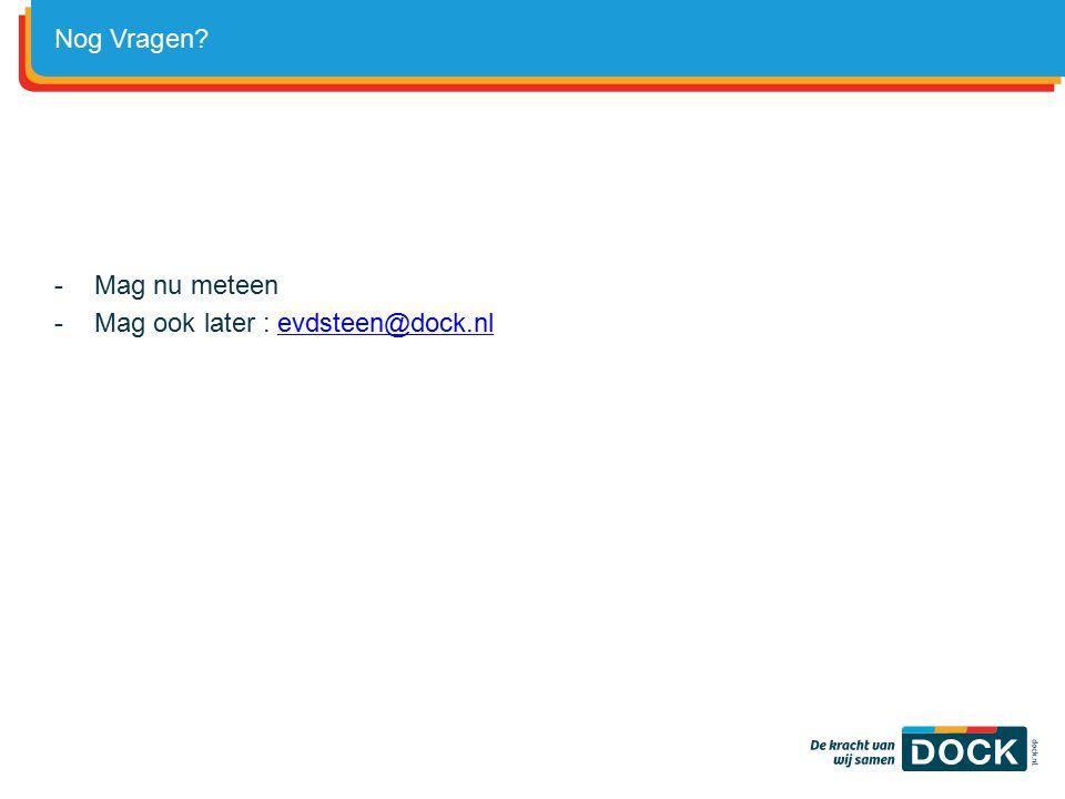 -Mag nu meteen -Mag ook later : evdsteen@dock.nlevdsteen@dock.nl Nog Vragen?