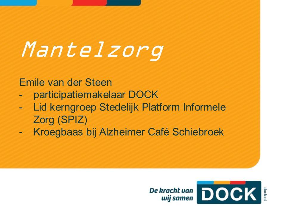 Mantelzorg Emile van der Steen -participatiemakelaar DOCK -Lid kerngroep Stedelijk Platform Informele Zorg (SPIZ) -Kroegbaas bij Alzheimer Café Schiebroek
