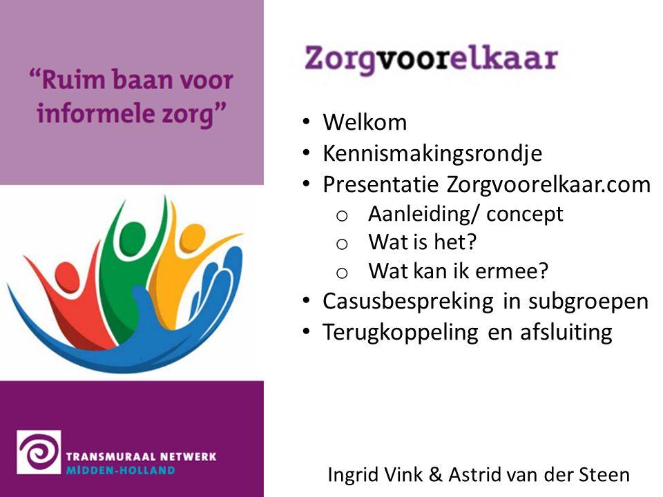 Welkom Kennismakingsrondje Presentatie Zorgvoorelkaar.com o Aanleiding/ concept o Wat is het.