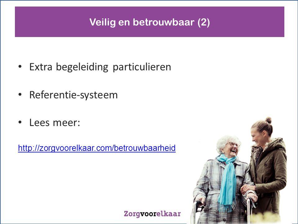 Extra begeleiding particulieren Referentie-systeem Lees meer: http://zorgvoorelkaar.com/betrouwbaarheid Veilig en betrouwbaar (2)