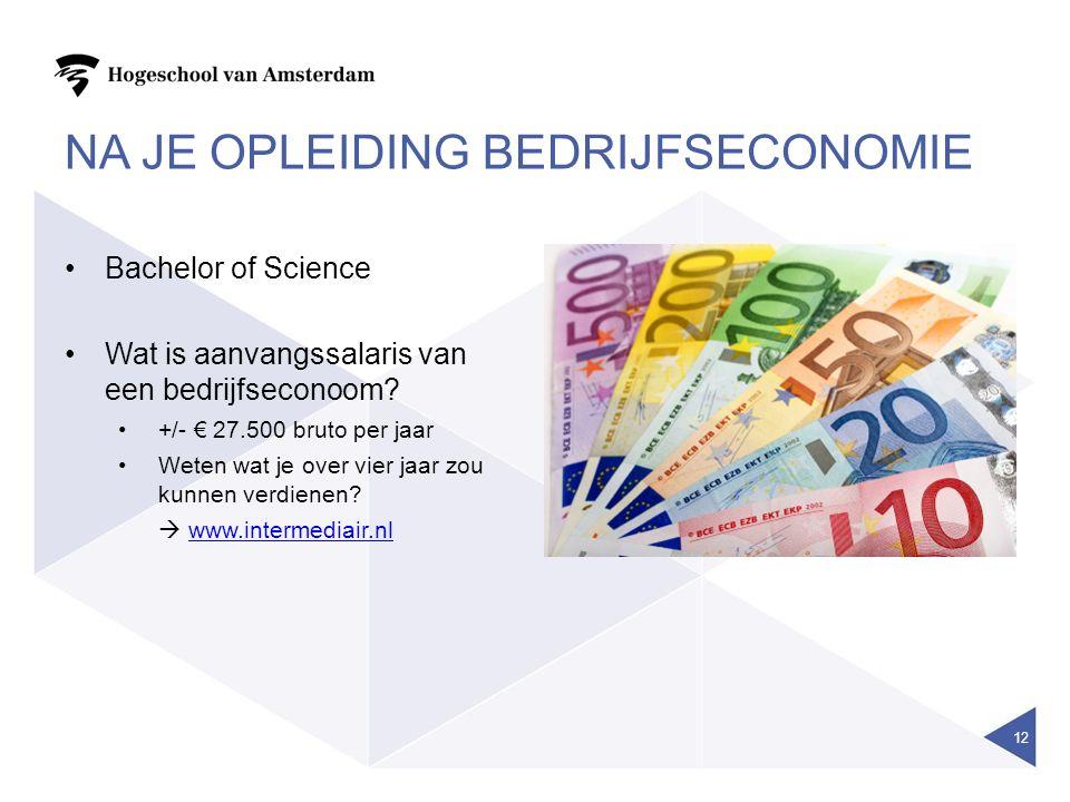 NA JE OPLEIDING BEDRIJFSECONOMIE Bachelor of Science Wat is aanvangssalaris van een bedrijfseconoom? +/- € 27.500 bruto per jaar Weten wat je over vie