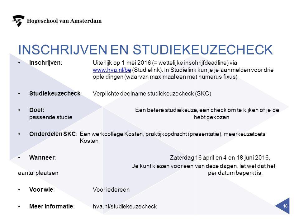 INSCHRIJVEN EN STUDIEKEUZECHECK Inschrijven:Uiterlijk op 1 mei 2016 (= wettelijke inschrijfdeadline) via www.hva.nl/be (Studielink). In Studielink kun