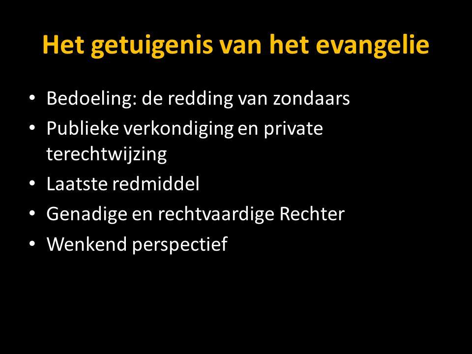 Het getuigenis van het evangelie Bedoeling: de redding van zondaars Publieke verkondiging en private terechtwijzing Laatste redmiddel Genadige en rech