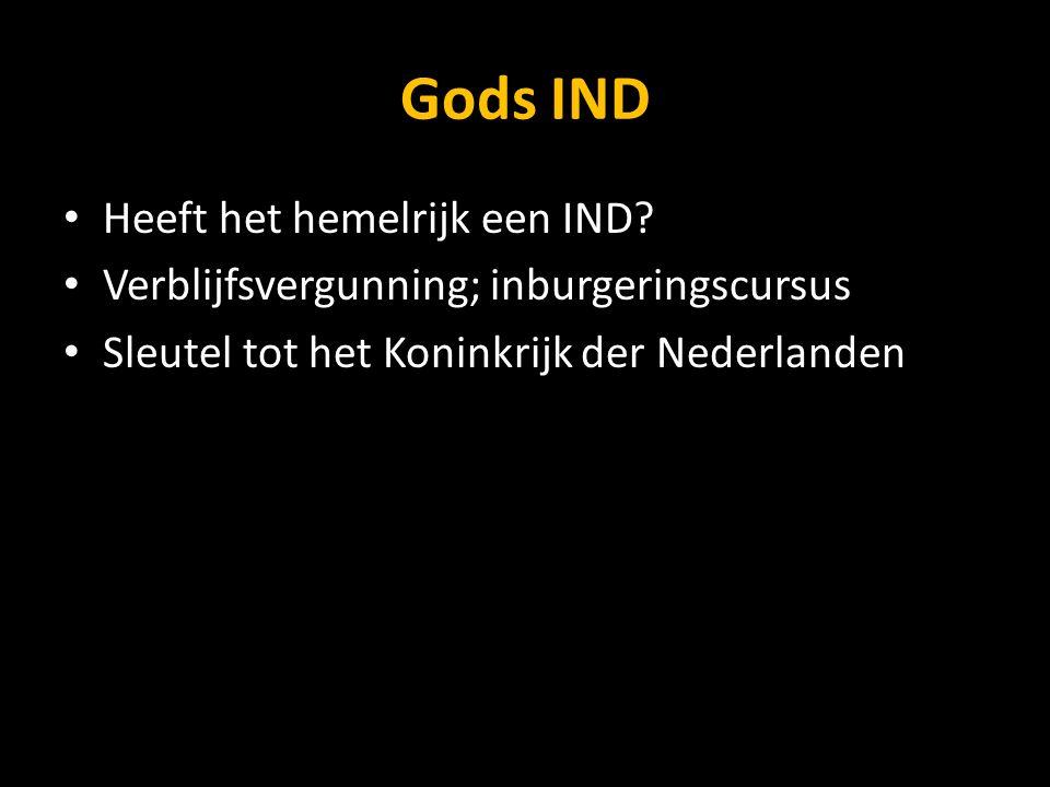 Gods IND Heeft het hemelrijk een IND? Verblijfsvergunning; inburgeringscursus Sleutel tot het Koninkrijk der Nederlanden