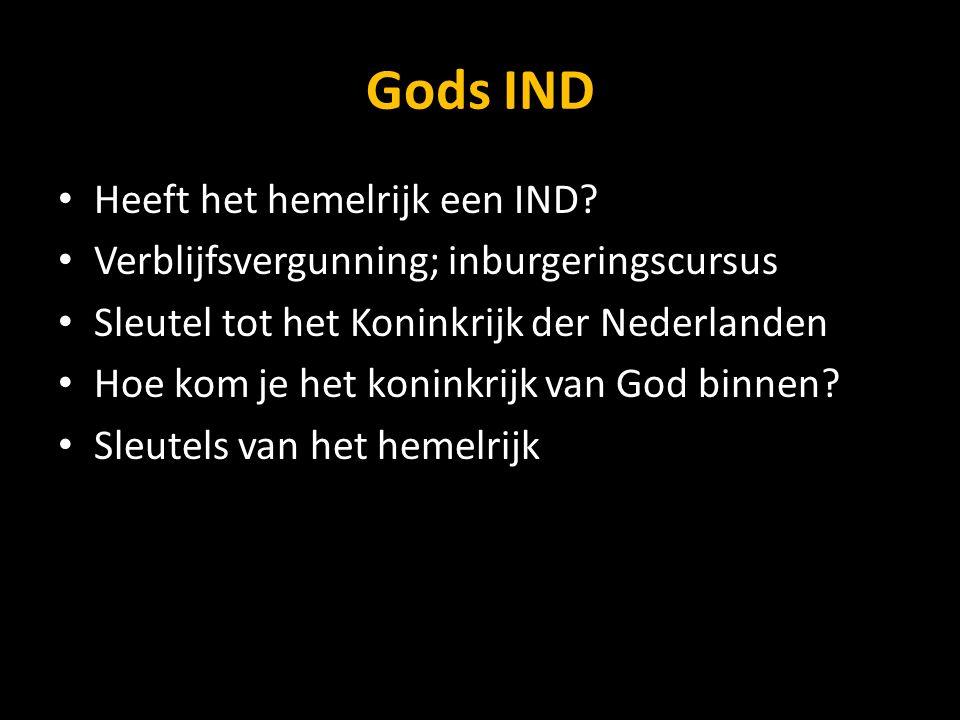 Gods IND Heeft het hemelrijk een IND? Verblijfsvergunning; inburgeringscursus Sleutel tot het Koninkrijk der Nederlanden Hoe kom je het koninkrijk van