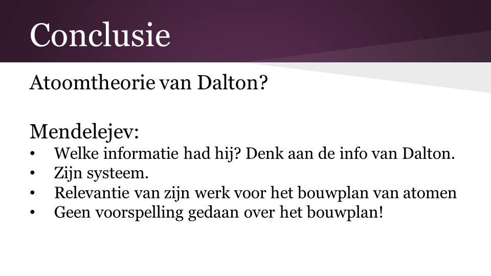 Conclusie Atoomtheorie van Dalton.Mendelejev: Welke informatie had hij.