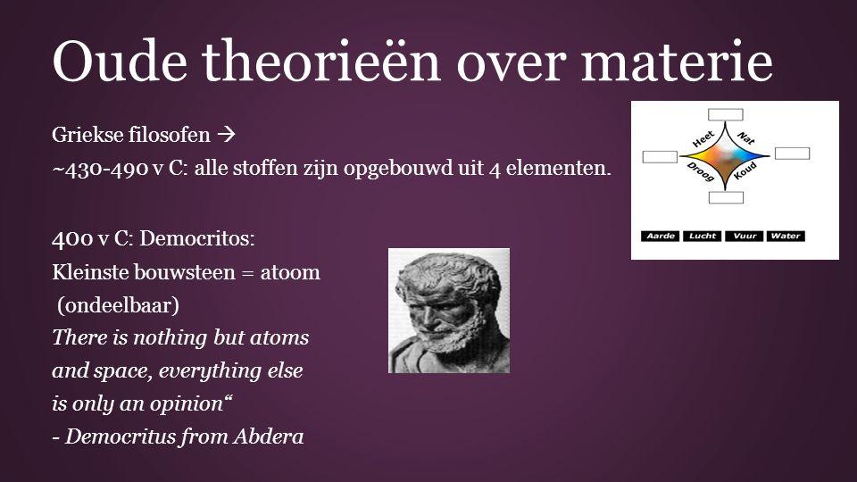 Griekse filosofen  ~430-490 v C: alle stoffen zijn opgebouwd uit 4 elementen.
