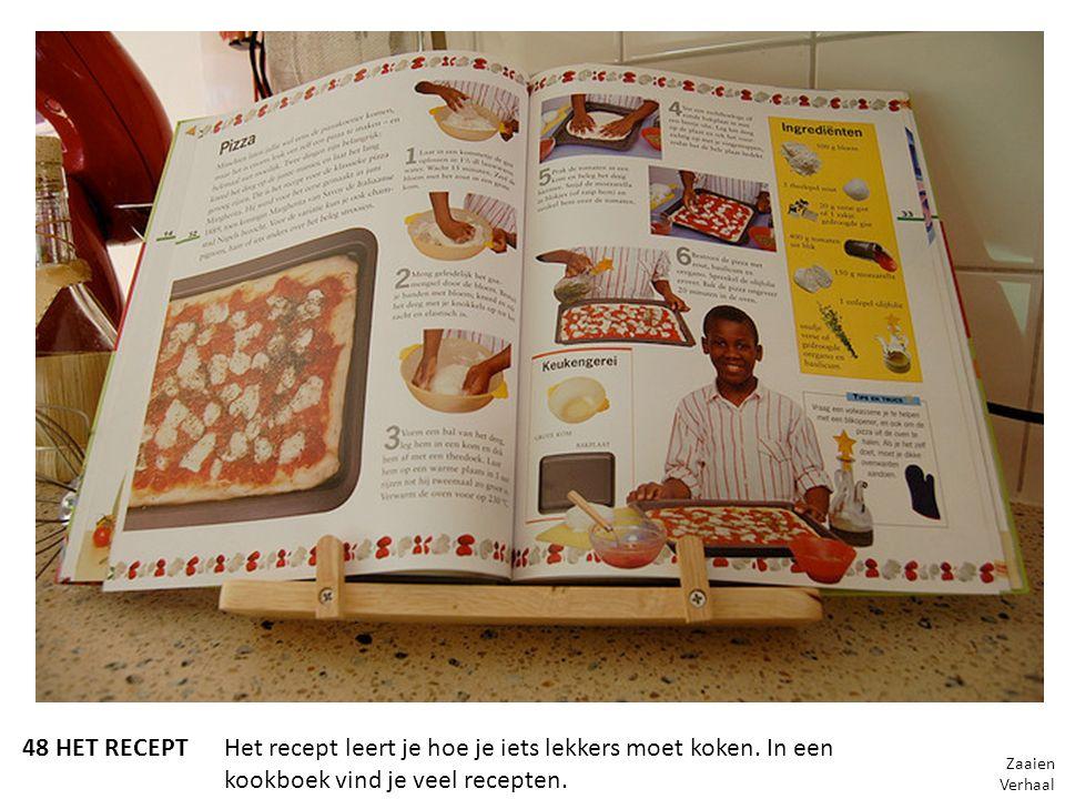 48 HET RECEPTHet recept leert je hoe je iets lekkers moet koken. In een kookboek vind je veel recepten. Zaaien Verhaal