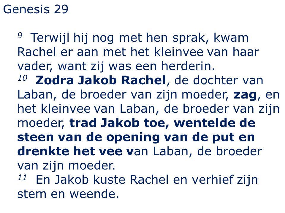 Genesis 29 9 Terwijl hij nog met hen sprak, kwam Rachel er aan met het kleinvee van haar vader, want zij was een herderin.