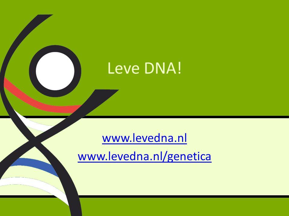 Leve DNA! www.levedna.nl www.levedna.nl/genetica