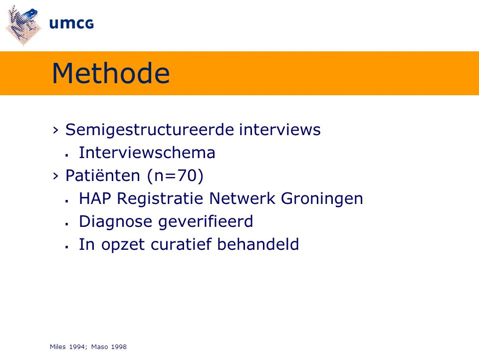›Semigestructureerde interviews  Interviewschema ›Patiënten (n=70)  HAP Registratie Netwerk Groningen  Diagnose geverifieerd  In opzet curatief be