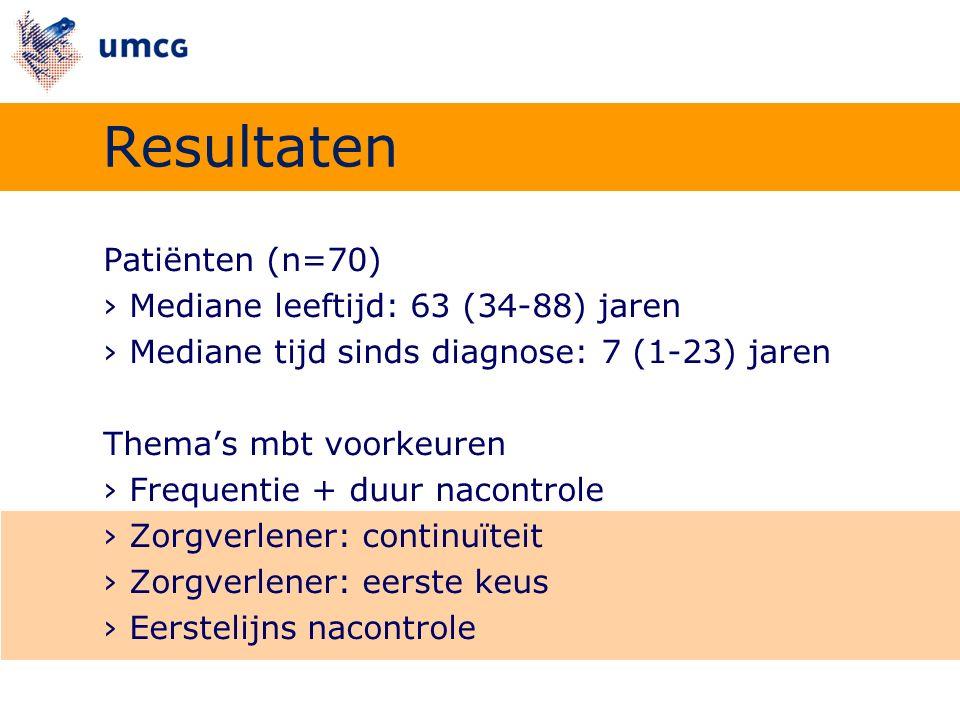 Patiënten (n=70) ›Mediane leeftijd: 63 (34-88) jaren ›Mediane tijd sinds diagnose: 7 (1-23) jaren Thema's mbt voorkeuren ›Frequentie + duur nacontrole