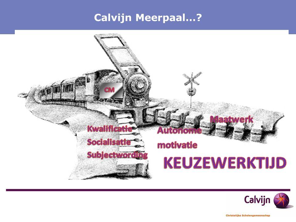 Calvijn Meerpaal Onderwijs op Maat Calvijn Meerpaal Calvijn Meerpaal…?