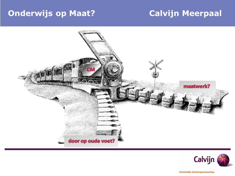 Ontwikkelngen Calvijn Meerpaal Onderwijs op Maat? Calvijn Meerpaal